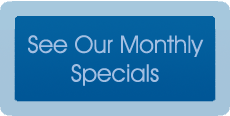See Our Monthly Specials
